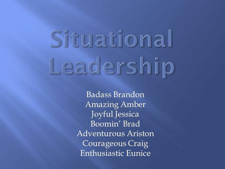 Badass Brandon Amazing Amber Joyful Jessica Boomin' Brad Adventurous Ariston Courageous Craig Enthusiastic Eunice.