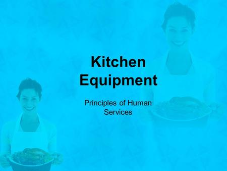 Kitchen Equipment Principles of Human Services. 1.