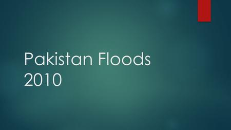 Pakistan Floods 2010. Causes  On 29 July 2010 flash floods and landslides caused by unusually heavy monsoon rains caused widespread flooding in North.