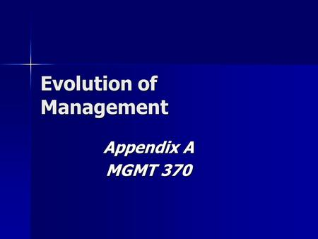 Evolution of Management Appendix A MGMT 370. EARLY BEGINNINGS Four Management Functions Four Management Functions –Planning, organizing, leading, and.