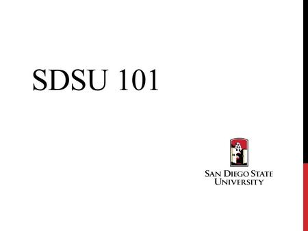 SDSU 101. SAN DIEGO STATE AND THE CALIFORNIA STATE UNIVERSITY SYSTEM HISTORY, FACTS, AND ORGANIZATION.