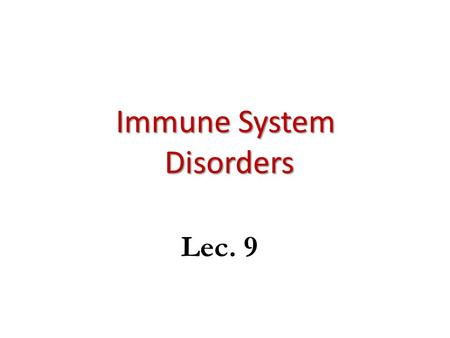 Immune System Disorders Lec. 9. Immunodeficiency Immunodeficiency: any condition in which there is deficiency in the production of humoral and/or cell-