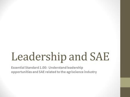 Leadership and SAE Essential Standard 1.00: Understand leadership opportunities and SAE related to the agriscience industry.