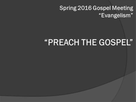 """PREACH THE GOSPEL"" Spring 2016 Gospel Meeting ""Evangelism"""