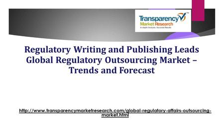 Regulatory Writing and Publishing Leads Global Regulatory Outsourcing Market – Trends and Forecast