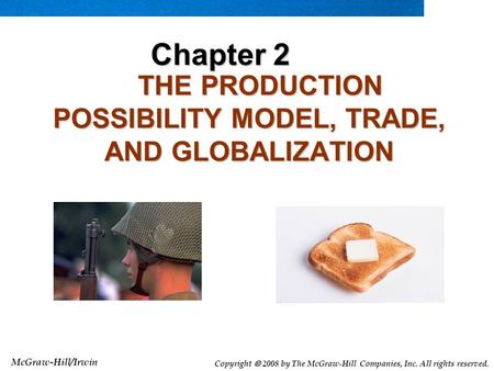McGraw-Hill/Irwin Copyright  2008 by The McGraw-Hill Companies, Inc. All rights reserved. THE PRODUCTION POSSIBILITY MODEL, TRADE, AND GLOBALIZATION THE.
