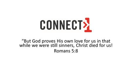 """But God proves His own love for us in that while we were still sinners, Christ died for us! Romans 5:8."