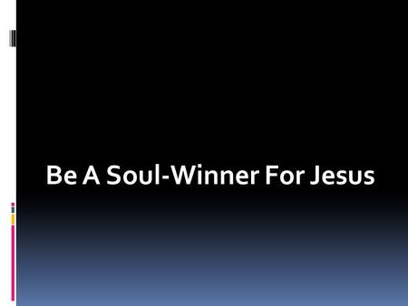 "Be A Soul-Winner For Jesus. Definition of ""soul-winner""  The term ""soul-winner"" is used metaphorically for evangelism.  To be a ""soul-winner"" refers."