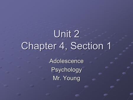 Unit 2 Chapter 4, Section 1 AdolescencePsychology Mr. Young.