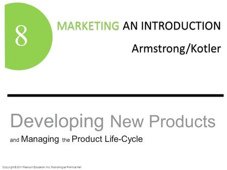 MARKETING AN INTRODUCTION Armstrong/Kotler MARKETING AN INTRODUCTION Armstrong/Kotler 8 Copyright © 2011 Pearson Education, Inc. Publishing as Prentice.