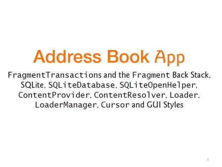1. 2 The Address Book app provides convenient access to contact information that's stored in a SQLite database on the device. You can: scroll through.