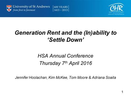 Generation Rent and the (In)ability to 'Settle Down' HSA Annual Conference Thursday 7 th April 2016 Jennifer Hoolachan, Kim McKee, Tom Moore & Adriana.