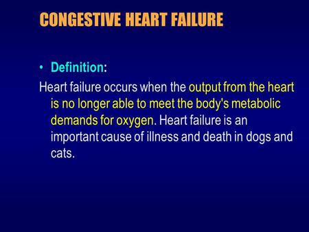 CONGESTIVE HEART FAILURE Definition: Heart failure occurs when the output from the heart is no longer able to meet the body's metabolic demands for oxygen.