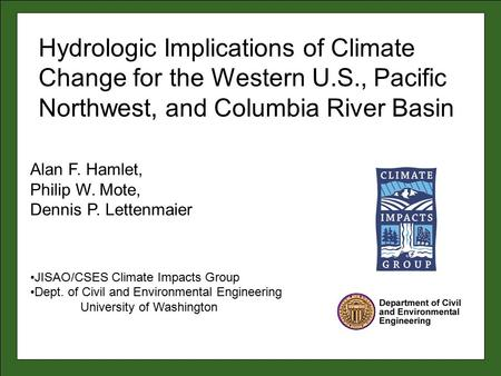 Alan F. Hamlet, Philip W. Mote, Dennis P. Lettenmaier JISAO/CSES Climate Impacts Group Dept. of Civil and Environmental Engineering University of Washington.
