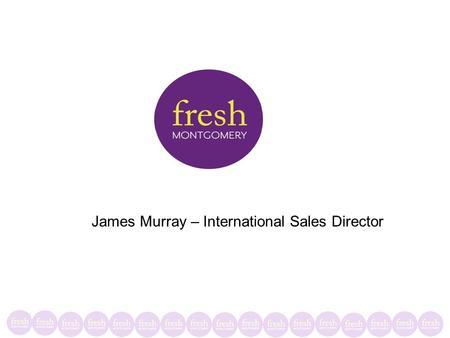 James Murray – International Sales Director. …Welcome to…