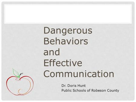 Dangerous Behaviors and Effective Communication Dr. Doris Hunt Public Schools of Robeson County.
