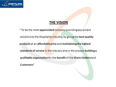 "THE VISION "" To be the most appreciated company providing equipment solutions to the Hospitality Industry, by giving the best quality products at an affordable."
