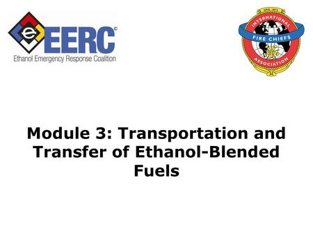 Module 3: Transportation and Transfer of Ethanol-Blended Fuels.
