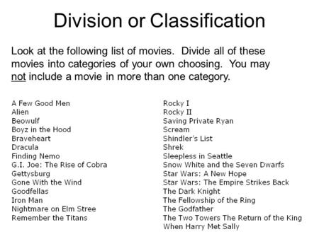 Division or Classification Look at the following list of movies. Divide all of these movies into categories of your own choosing. You may not include a.