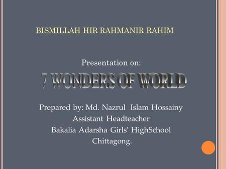 BISMILLAH HIR RAHMANIR RAHIM Presentation on: Prepared by: Md. Nazrul Islam Hossainy Assistant Headteacher Bakalia Adarsha Girls' HighSchool Chittagong.