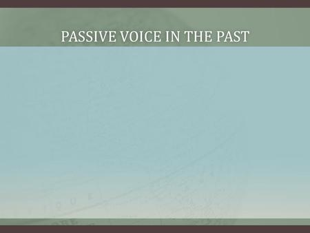 PASSIVE VOICE IN THE PASTPASSIVE VOICE IN THE PAST.