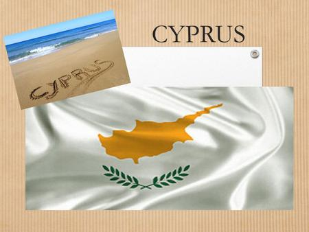 CYPRUS. Geographical position  Cyprus is the third largest and a member state of the European Union.  Neighboring countries are Greece, Turkey, Syria,