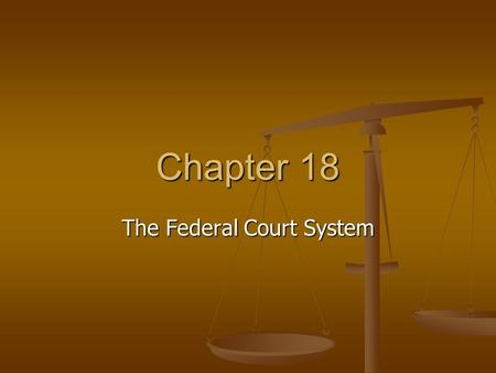 Chapter 18 The Federal Court System. Section 1, The National Judiciary Objectives: Objectives: 1. Explain why the Constitution created a national judiciary,