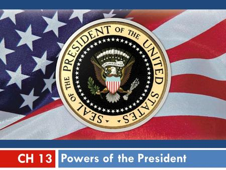 Powers of the President CH 13. EXECUTIVE POWERS  The President is responsible for carrying out the nation's laws.
