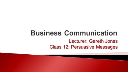 Lecturer: Gareth Jones Class 12: Persuasive Messages.