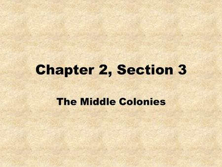 Chapter 2, Section 3 The Middle Colonies. The English created New York and New Jersey from former Dutch territory. 1613: Dutch founded New Netherland.