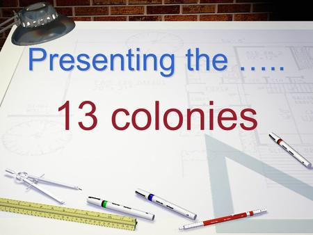 Presenting the ….. 13 colonies Featuring... the New England Colonies.