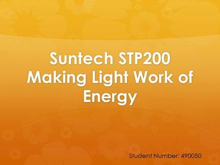 Suntech STP200 Making Light Work of Energy Student Number: 490050.
