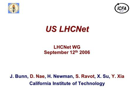 J. Bunn, D. Nae, H. Newman, S. Ravot, X. Su, Y. Xia California Institute of Technology US LHCNet LHCNet WG September 12 th 2006.