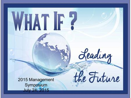 2015 Management Symposium July 24, 2015. Dr. Barry L. Kayrell Superintendent.