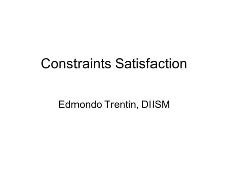 Constraints Satisfaction Edmondo Trentin, DIISM. Constraint Satisfaction Problems: Local Search In many optimization problems, the path to the goal is.