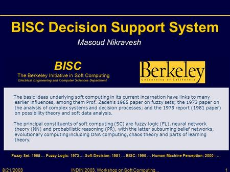 8/21/2003INDIN'2003, Workshop on Soft Computing...1 BISC Decision Support System Masoud Nikravesh BISC The Berkeley Initiative in Soft Computing Electrical.