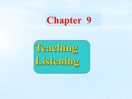 Chapter 9 Teaching Listening Warming up questions  What are our problems in listening in English?  Do you think listening is very difficult for English.