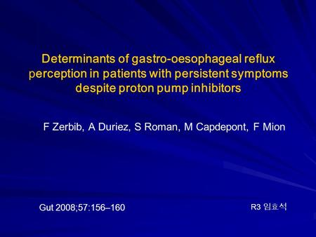 Determinants of gastro-oesophageal reflux perception in patients with persistent symptoms despite proton pump inhibitors F Zerbib, A Duriez, S Roman, M.