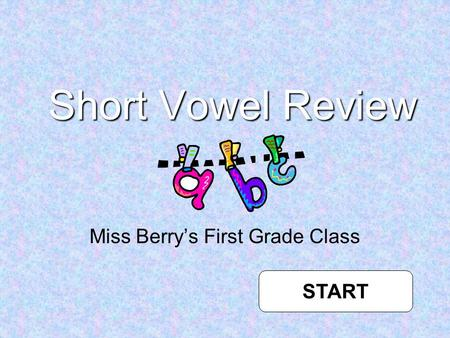 Short Vowel Review Miss Berry's First Grade Class START.