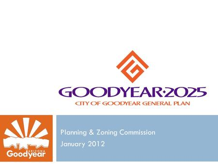 Planning & Zoning Commission January 2012. Purpose of the General Plan  Required by State Statute  Roadmap for growth & development  Guides change.