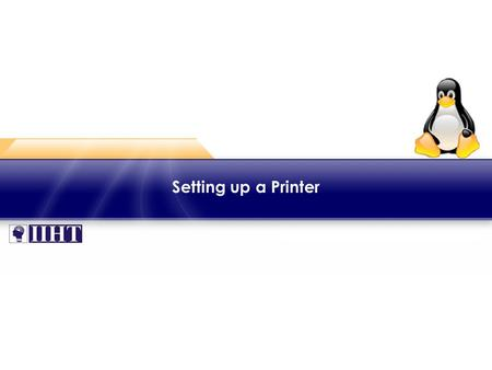 Setting up a Printer. ♦ Overview Linux servers can be used in many different roles on a LAN. File and print servers are the most common roles played by.