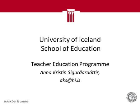 University of Iceland School of Education Teacher Education Programme Anna Kristín Sigurðardóttir,