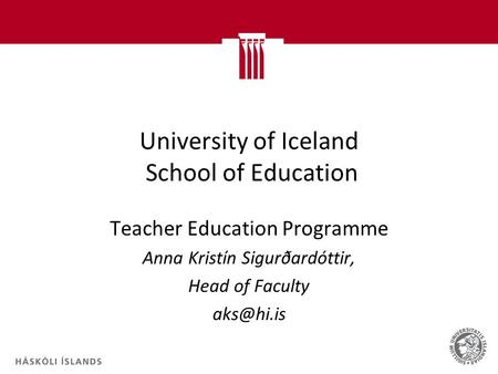 University of Iceland School of Education Teacher Education Programme Anna Kristín Sigurðardóttir, Head of Faculty