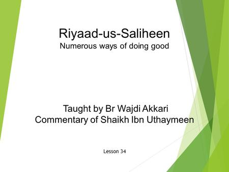 Riyaad-us-Saliheen Numerous ways of doing good Taught by Br Wajdi Akkari Commentary of Shaikh Ibn Uthaymeen Lesson 34.