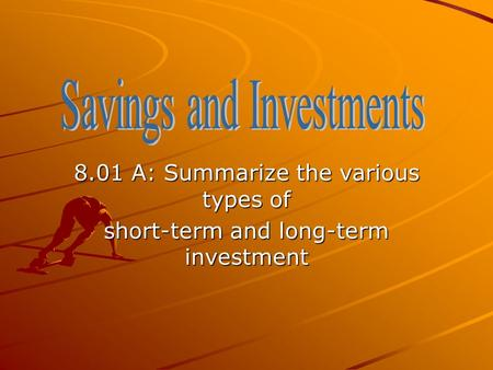 8.01 A: Summarize the various types of short-term and long-term investment.