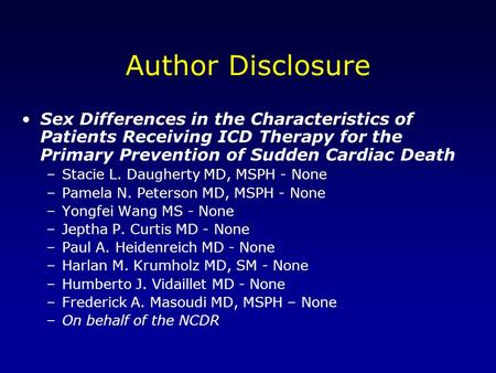 Author Disclosure Sex Differences in the Characteristics of Patients Receiving ICD Therapy for the Primary Prevention of Sudden Cardiac Death –Stacie L.