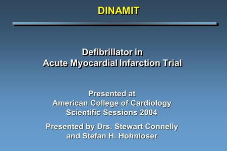 Defibrillator in Acute Myocardial Infarction Trial Presented at American College of Cardiology Scientific Sessions 2004 Presented by Drs. Stewart Connelly.
