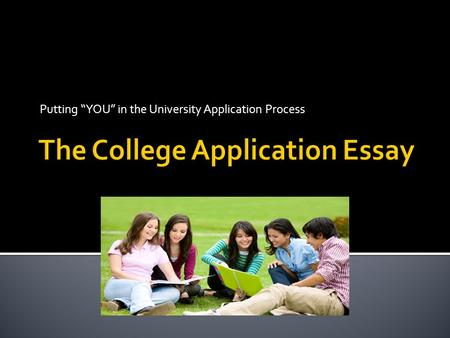 "Putting ""YOU"" in the University Application Process."