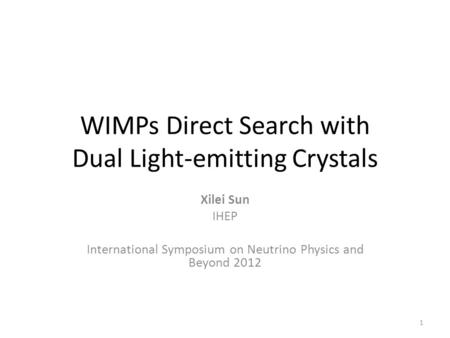 WIMPs Direct Search with Dual Light-emitting Crystals Xilei Sun IHEP International Symposium on Neutrino Physics and Beyond 2012 1.