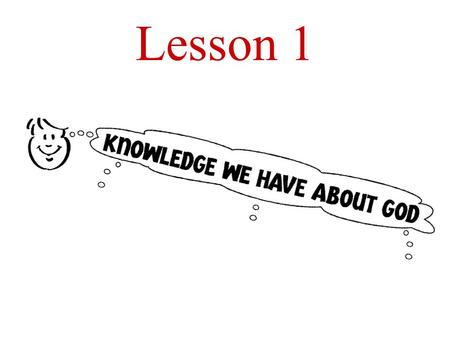Lesson 1. Aim: How do we learn things about God?